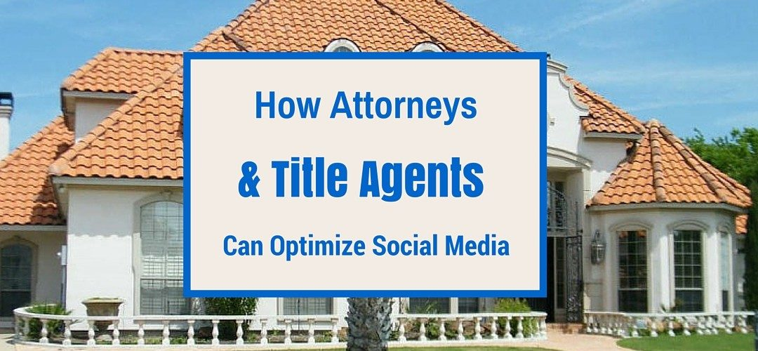 How Title Agents and Attorneys can Optimize their Social Media Accounts