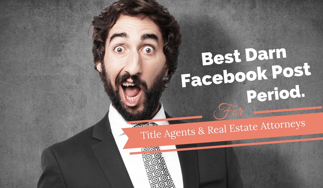 The Best Darn Facebook Post Period For Title Insurance Companies