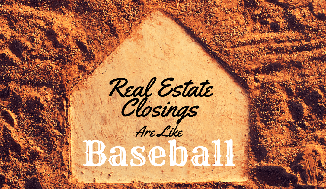 Real Estate Closings Are Like Baseball